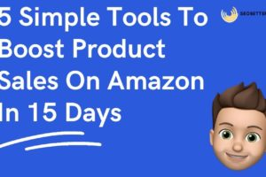 5 Simple Tools To Boost Product Sales On Amazon In 15 Days
